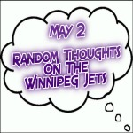 Random Thoughts On The Winnipeg Jets: May 2