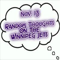 Random Thoughts On The Winnipeg Jets: Nov. 13 - Winnipeg Hockey Talk