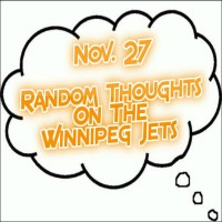 Random Thoughts On The Winnipeg Jets: Nov. 27 - Winnipeg Hockey Talk