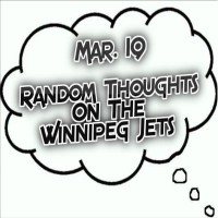 Random Thoughts On The Winnipeg Jets: Mar. 19 - Winnipeg Hockey Talk